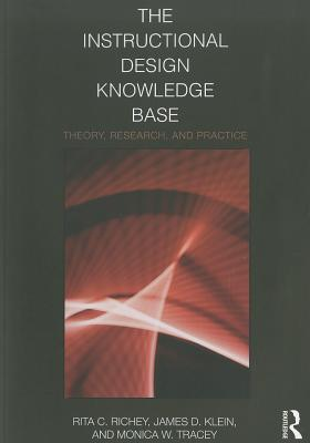 The Instructional Design Knowledge Base By Richey, Rita C./ Klein, James D./ Tracey, Monica W.