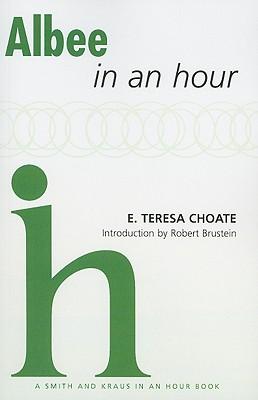 Albee in an Hour By Choate, E. Teresa/ Brustein, Robert (INT)